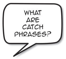What are catch phrases?